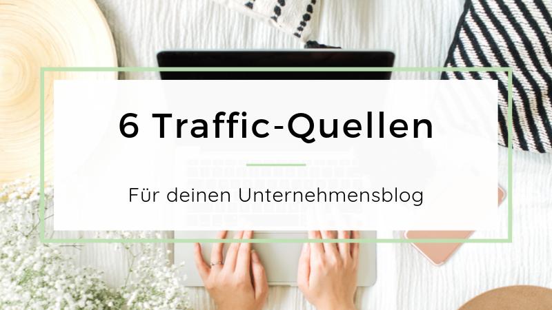 6 Traffic-Quellen für deinen Unternehmensblog