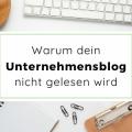 Warum dein Unternehmensblog nicht gelesen wird