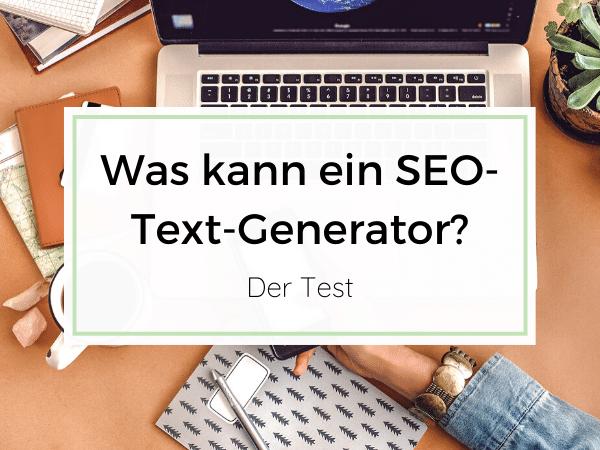 Wie gut kann ein SEO-Text-Generator schreiben? Der Test