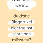 Was wäre, wenn du deine Blogartikel nicht selbst schreiben müsstest?