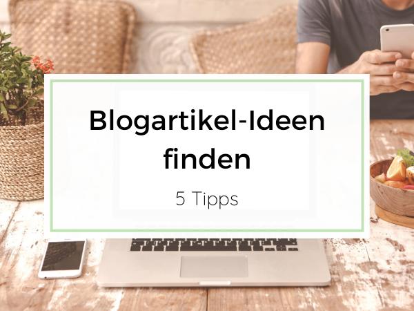 Blogartikel-Ideen finden: Tipps für Selbstständige