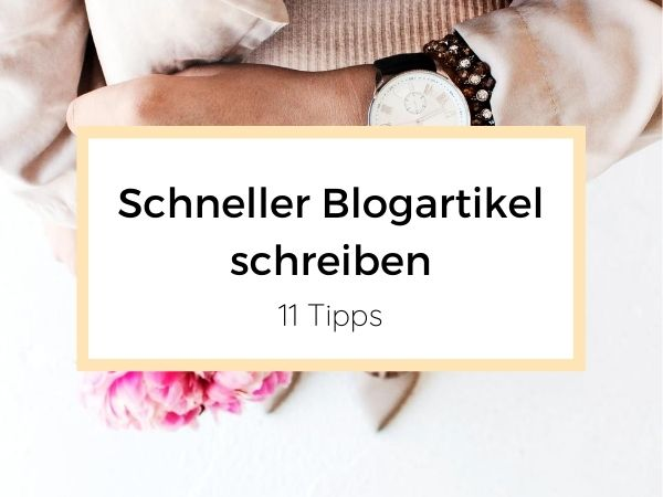 Schneller Blogartikel schreiben - 11 Tipps für Selbstständige