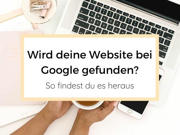 Wie gut werde ich bei Google gefunden - So findest du es heraus